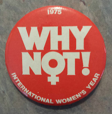 International Women's Year 1975 'Why Not!' Pinback 1970s Women's Rights