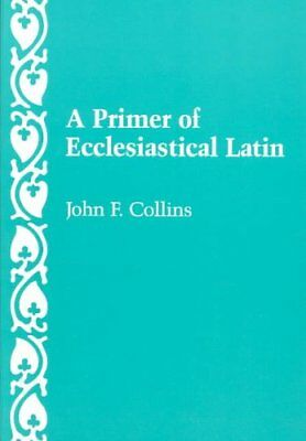 A Primer of Ecclesiastical Latin by John F. Collins 9780813206677