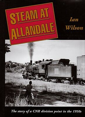 CNR Canadian National Railway - Steam at Allandale HC Book  Signed by Ian Wilson
