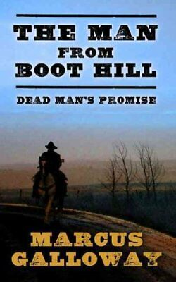 The Man from Boot Hill Dead Man's Promise by Marcus Galloway 9781410495495