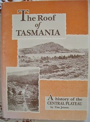 THE  ROOF  of TASMANIA. A HISTORY of the CENTRAL PLATEAU. By TIM  JETSON
