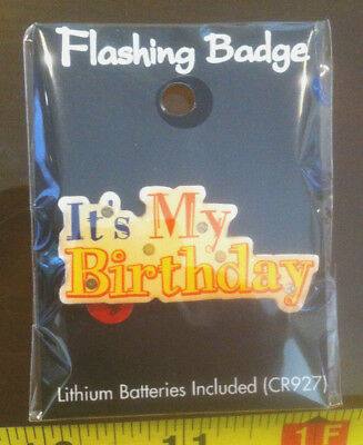 Its My Birthday Flashing Badge ! Complete with Battery New Light Up Party