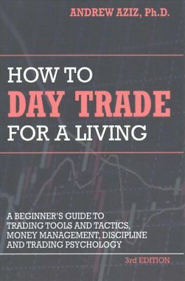 How to Day Trade for a Living A Beginner's Guide to Trading Too... 9781535585958