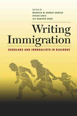 Writing Immigration: Scholars and Journalists in Dialogue by University of...