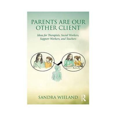 Parents Are Our Other Client by Sandra Wieland