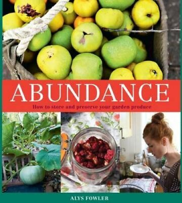 Abundance: How to Store and Preserve Your Garden Produce 9780857833761