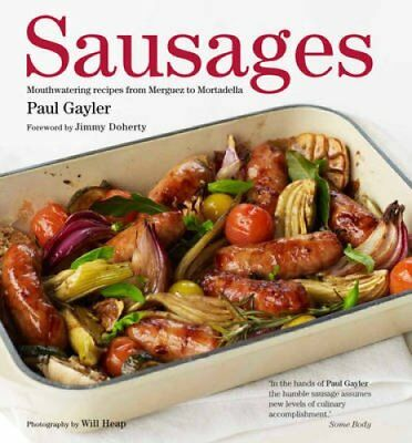 Sausages: Mouthwatering Recipes from Merguez to Mortadella by Paul Gayler...