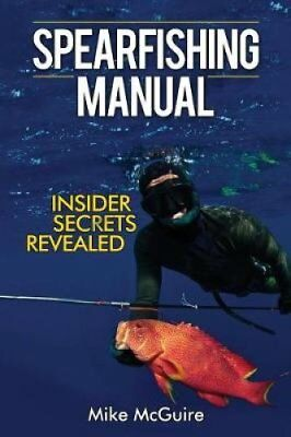 Spearfishing Manual: Insider Secrets Revealed by Mike McGuire (Paperback, 2017)