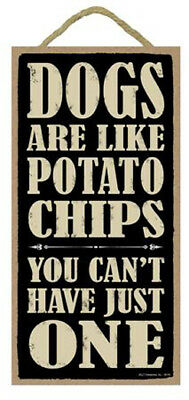"""Dogs are Like Potato Chips You Can't have Just One Sign Plaque Dog 5"""" x 10"""""""