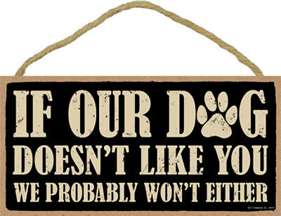 """If Our Dog Doesn't Like You, We Probably Won't Either Sign Plaque Dog 10"""" x 5"""""""