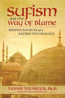 Sufism and the Way of Blame Hidden Sources of a Sacred Psychology 9780835608640