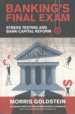 Banking's Final Exam - Stress Testing and Bank-Capital Reform by Morris...