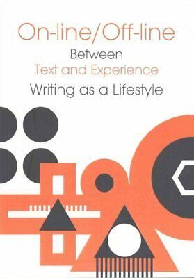 Online/Offline - Between Text and Experience: Writing as a Life... 9788323340065