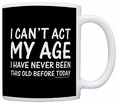 Birthday Gifts for All Can't Act My Age Never Been Old Before Gift Coffee... New