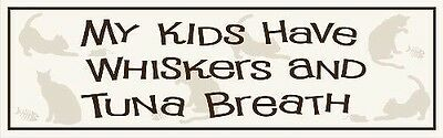 "PET CAT SENTIMENT ""My Kids Have Whiskers and Tuna Breath"" WOOD SIGN PLAQUE USA!"