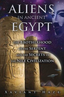 Aliens in Ancient Egypt The Brotherhood of the Serpent and the ... 9781591431596