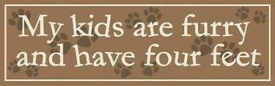 "PET CAT DOG SENTIMENT ""My Kids Are Furry and Have Four Feet"" WOOD SIGN PLAQUE"