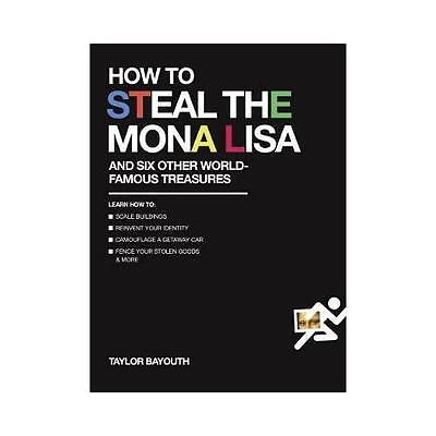 How to Steal the Mona Lisa and Six Other World-Famous Treasures by Taylor Bay...