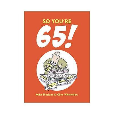 So You're 65! by Mike Haskins, Clive Whichelow
