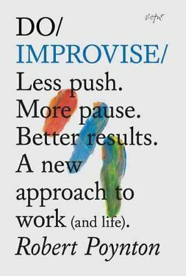 Do Improvise Less Push. More Pause. Better Results. A New Appro... 9781907974014
