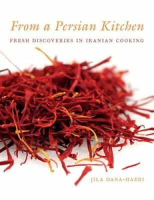 From a Persian Kitchen Fresh Discoveries in Iranian Cooking 9781780768014