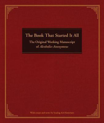 The Book That Started It All : The Original Working Manuscript of Alcoholics Ano
