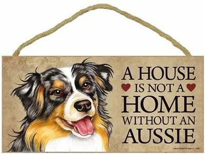 "House is Not a Home without an Aussie Sign Plaque Dog 10"" x 5"" Gift"
