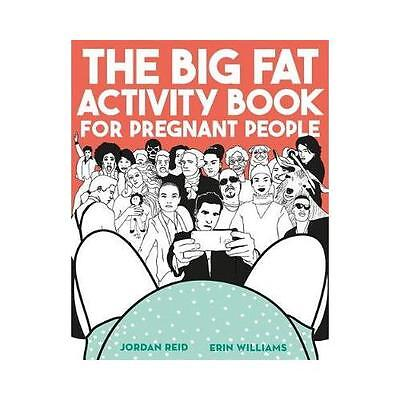 The Big Fat Activity Book for Pregnant People by Jordan Reid, Erin Williams
