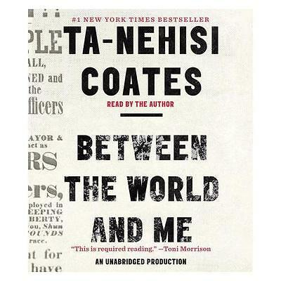 Between the World and Me by Ta-Nehisi Coates (author), Ta-Nehisi Coates (read...
