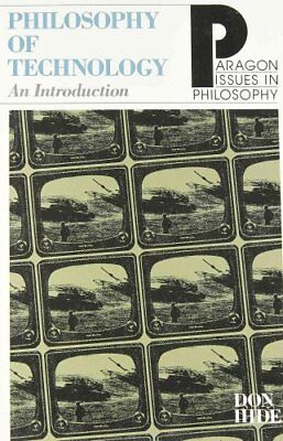 The Philosophy of Technology An Introduction by Don Ihde 9781557782731