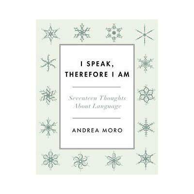 I Speak, Therefore I Am by Andrea C. Moro, Ian Roberts