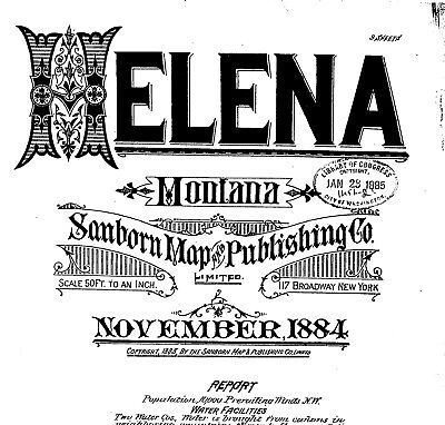 Helena, Montana~Sanborn Map© sheets made in 1884 to 1892  with 130 maps on CD