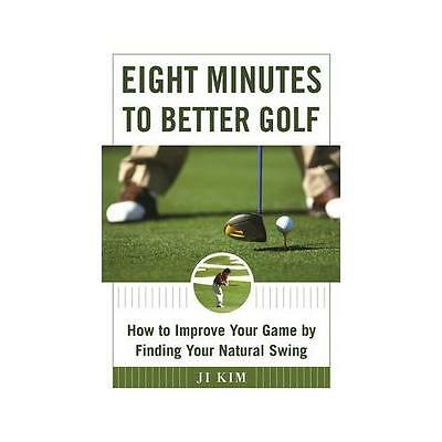 Eight Minutes to Better Golf by Ji Kim