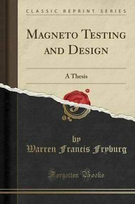Magneto Testing and Design: A Thesis (Classic Reprint) by Warren Francis...