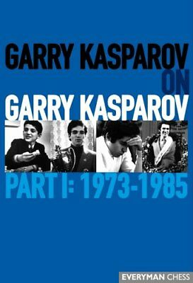 Garry Kasparov on Garry Kasparov, Part 1: 1973-1985 1973-1985 9781857446722
