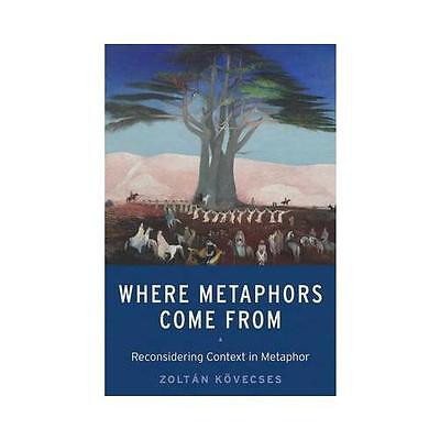 Where Metaphors Come From by Zoltan Kvecses