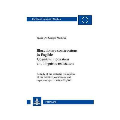 Illocutionary constructions in English: Cognitive motivation and linguistic r...