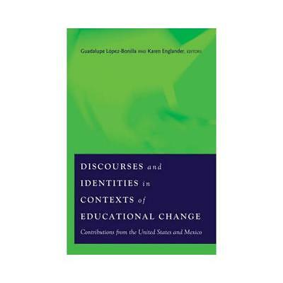 Discourses and Identities in Contexts of Educational Change by Guadalupe Lópe...