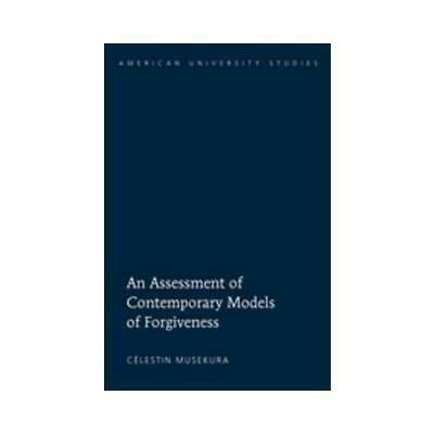 An Assessment of Contemporary Models of Forgiveness by Célestin Musekura
