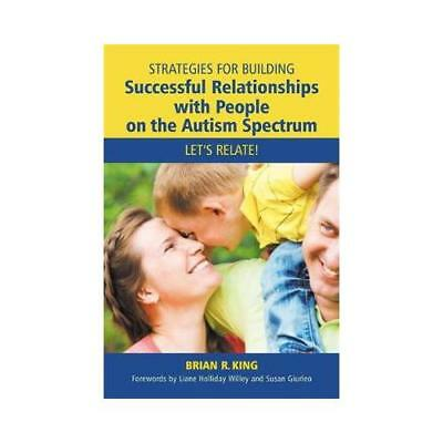 Strategies for Building Successful Relationships With People on the Autism Sp...