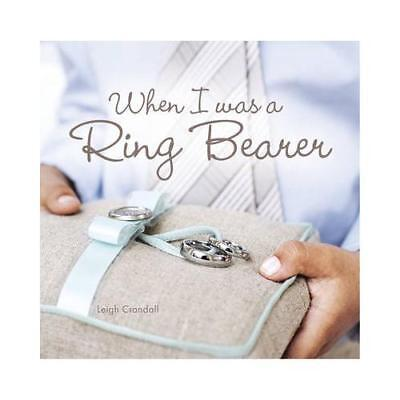 When I Was a Ring Bearer by Leigh Crandall