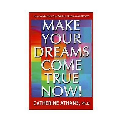 Make Your Dreams Come True Now! by Catherine Athans