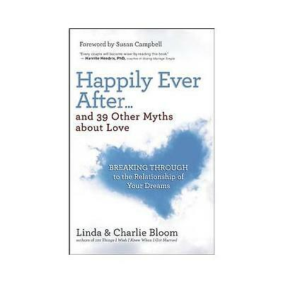 Happily Ever After... And 39 Other Myths About Love by Linda Bloom, Charlie B...