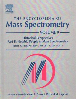 The Encyclopedia of Mass Spectrometry Volume 9: Historical Pers... 9780081003794