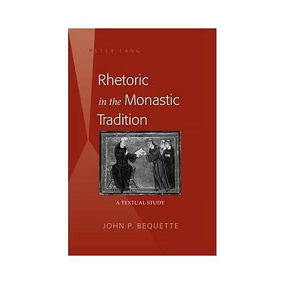 Rhetoric in the Monastic Tradition by John P. Bequette