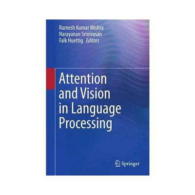 Attention and Vision in Language Processing by Ramesh Kumar Mishra (editor), ...