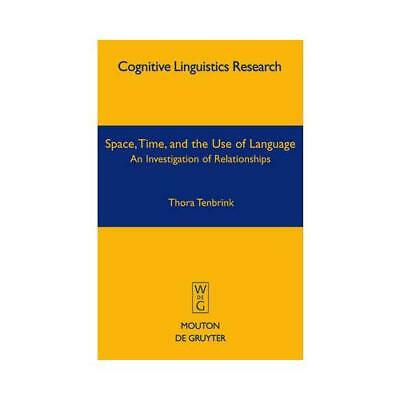 Space, Time, and the Use of Language by Thora Tenbrink