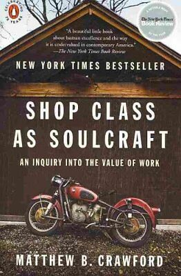 Shop Class as Soulcraft An Inquiry Into the Value of Work 9780143117469