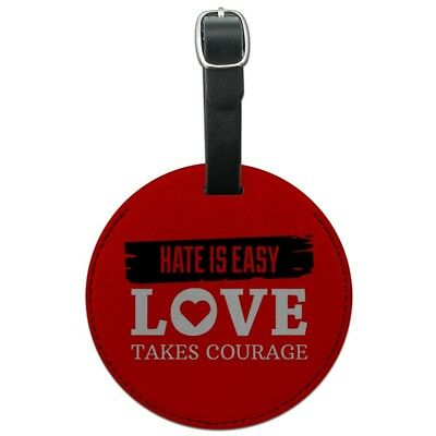 Hate Is Easy Love Takes Courage Round Leather Luggage Card Carry-On ID Tag