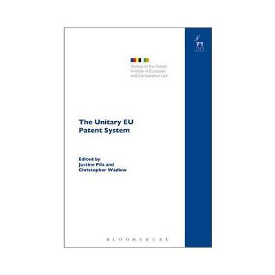 The Unitary EU Patent System by Dr Justine Pila (editor), Christopher Wadlow ...